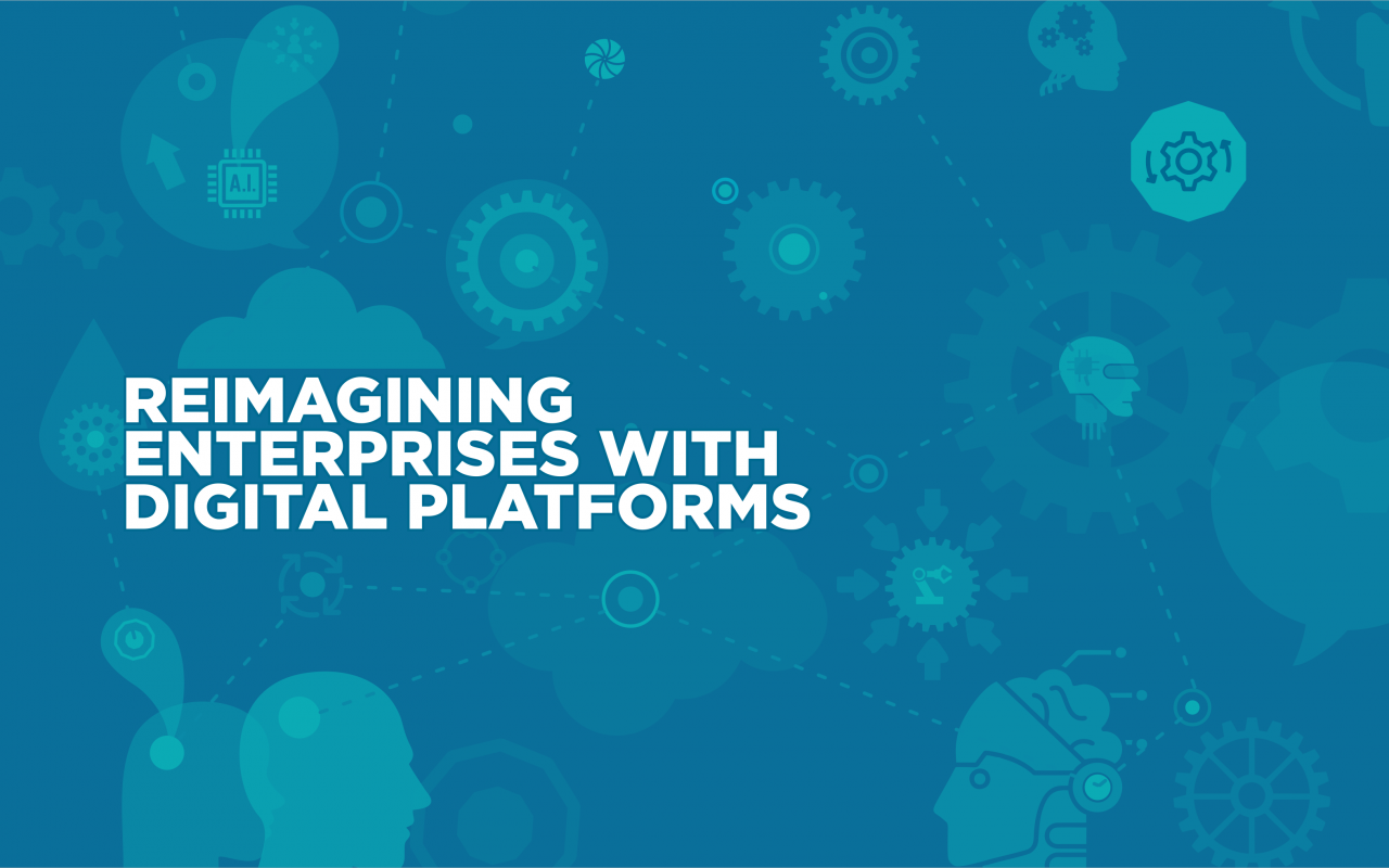 Reimagining Enterprises with Digital Platforms